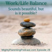 Mighty Parenting Tackles: Finding The Work Life Balance For Parents | Judy Davis Sandy Fowler | Episode 28