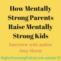 How Mentally Strong Parents Raise Mentally Strong Kids | Amy Morin | Episode 29