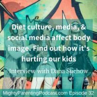 Society and Body Image and It's Impact On Our Kids | Dana Suchow | Episode 32