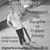 Teen Behavior: Punishment vs Discipline vs Problem Solving | Cindy Kaplan | Episode 31