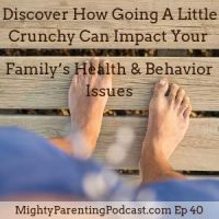 Discovering How Going A Little Crunchy Can Impact Your Family's Health And Behavior Issues | Megan Whitaker | Episode 40