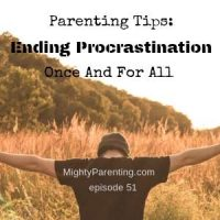 Parenting Tips: Ending Procrastination Once And For All   Leslie Josel   Episode 51