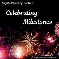 Mighty Parenting Tackles: Celebrating Milestones | Judy Davis and Sandy Fowler | Episode 56