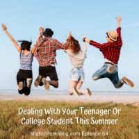 Mighty Parenting Tackles: Dealing With Your Teenager Or College Student This Summer | Episode 64