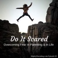 Do It Scared: Overcoming Fear In Parenting And Life | Ruth Soukup | Episode 69