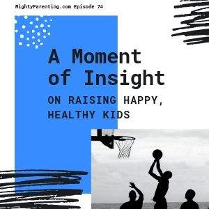 Mighty Parenting a moment of insight on raising happy healthy kids