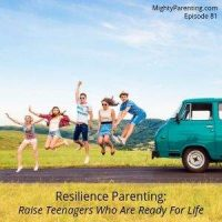 Use Resilience Parenting To Raise Teenagers Who Are Ready For Life | Chris and Holly Santillo | Episode 81