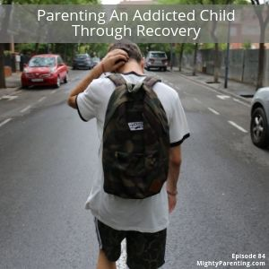 Mighty Parenting podcast - parenting an addicted child