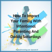 How To Change Your Family With Intentional Parenting And Daddy Saturdays | Justin Batt | Episode 87