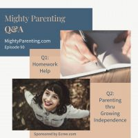 Mighty Parenting Q and A - Homework Help And Parenting For Independence | Episode 90