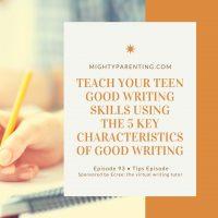 Teach Your Teenager Good Writing Skills Using The 5 Key Characteristics Of Good Writing