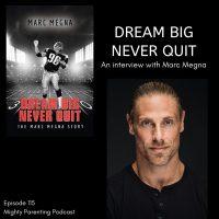 Dream Big Never Quit | Marc Megna | Episode 115