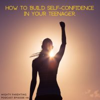 How To Build Self-Confidence In Your Teenager | Dr. Melanie McNally | Episode 129