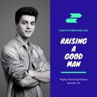 Raising A Good Man | Kara Kinney Cartwright | Episode 124