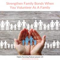 Strengthen Family Bonds When You Volunteer As A Family | Jenny Friedman | Episode 125