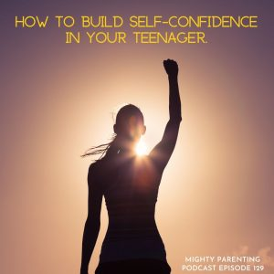 Build self-confidence in your teenager
