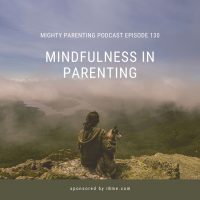 Mindfulness In Parenting | iBme | Episode 130