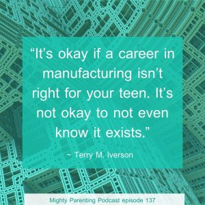 Terry says teens need to know a career in manufacturing is an option.