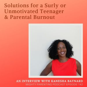 Kanesha Baynard talks about parental burnout and surly and unmotivated teens