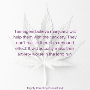 Teens believe marijuana helps their anxiety and this can lead to an addicted teen.