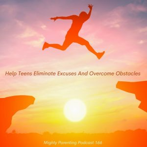 Help Teens Eliminate Excuses And Overcome Obstacles