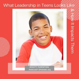 What leadership in teens looks like & how it impacts them