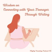 Wisdom on Connecting with Your Teenager Through Writing | Dara Kurtz | Episode 176