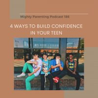 4 Ways to Build Confidence in Your Teen | Shari Medini | Episode 186